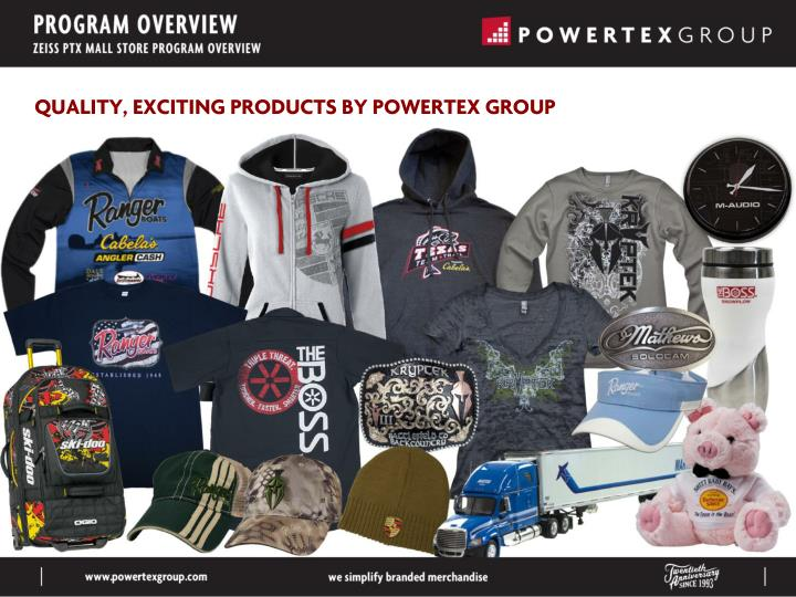QUALITY, EXCITING PRODUCTS BY POWERTEX GROUP