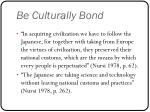 be culturally bond