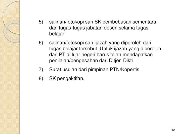5)salinan/fotokopi sah SK pembebasan sementara dari tugas-tugas jabatan dosen selama tugas belajar