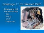 challenge 1 i m stressed out