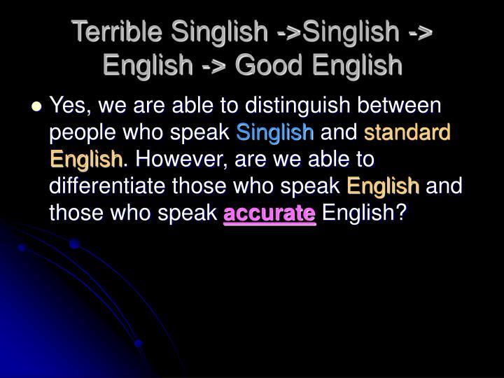 Terrible singlish singlish english good english