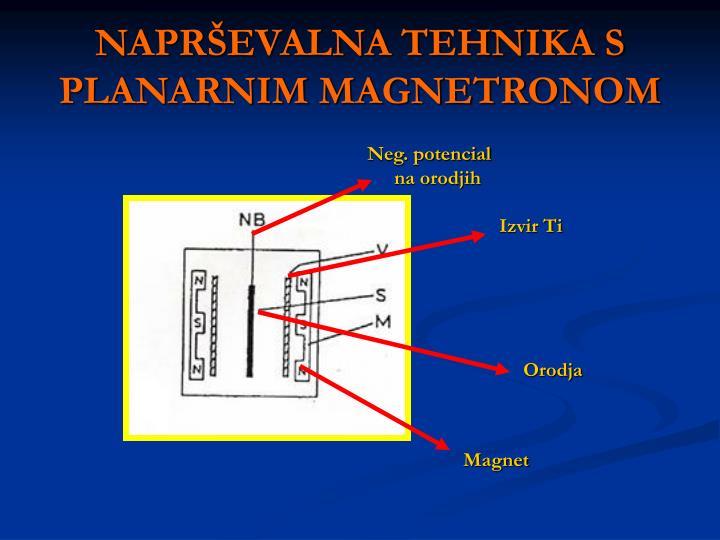NAPRŠEVALNA TEHNIKA S PLANARNIM MAGNETRONOM