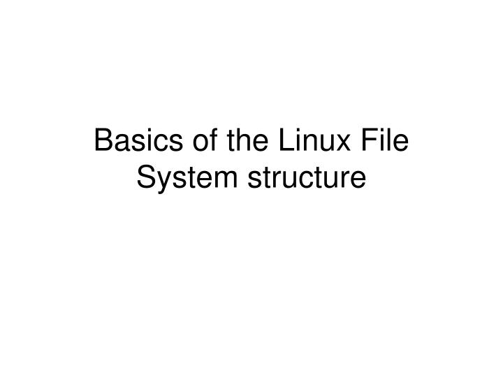 Basics of the Linux File System structure