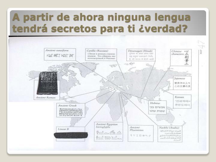 A partir de ahora ninguna lengua tendrá secretos para ti ¿verdad?