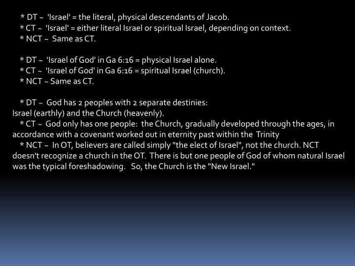 * DT ~  'Israel' = the literal, physical descendants of Jacob.
