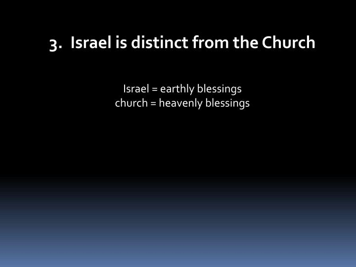 3.  Israel is distinct from the Church