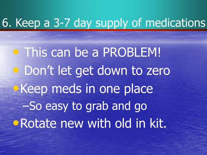 6. Keep a 3-7 day supply of medications
