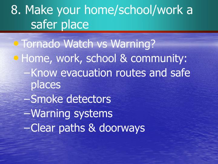 8. Make your home/school/work a safer place