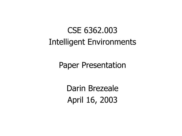 Cse 6362 003 intelligent environments paper presentation darin brezeale april 16 2003