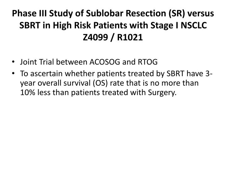 Phase III Study of Sublobar Resection (SR) versus SBRT in High Risk Patients with Stage I NSCLC
