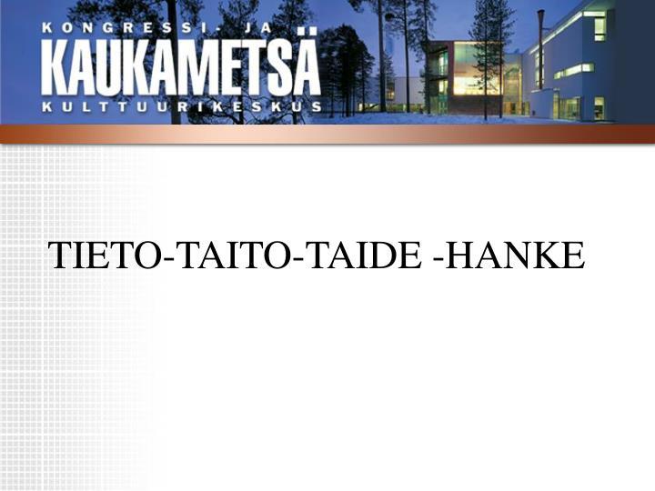 TIETO-TAITO-TAIDE -HANKE