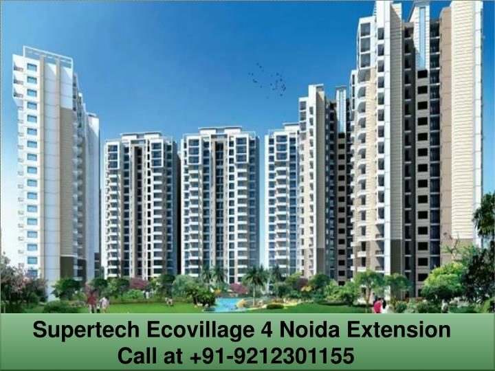 Supertech ecovillage 4 noida extension call at 91 9212301155