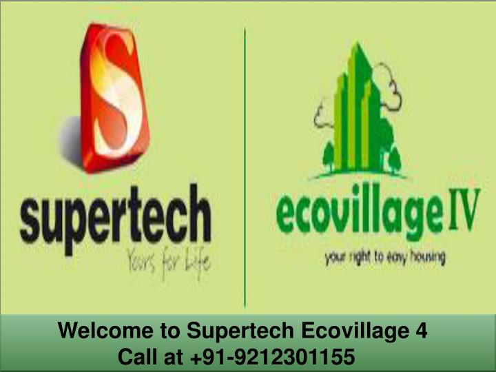 Welcome to supertech ecovillage 4 call at 91 9212301155