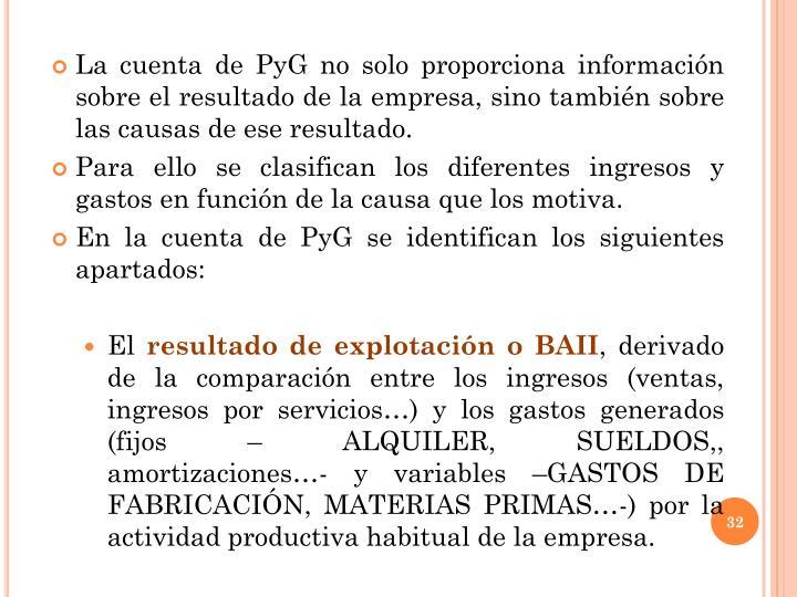 La cuenta de PyG no solo proporciona información sobre el resultado de la empresa, sino también sobre las causas de ese resultado.