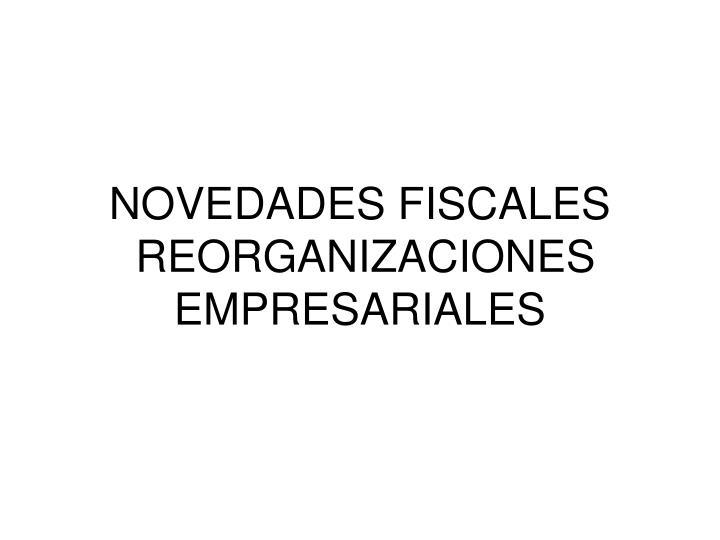 Novedades fiscales reorganizaciones empresariales