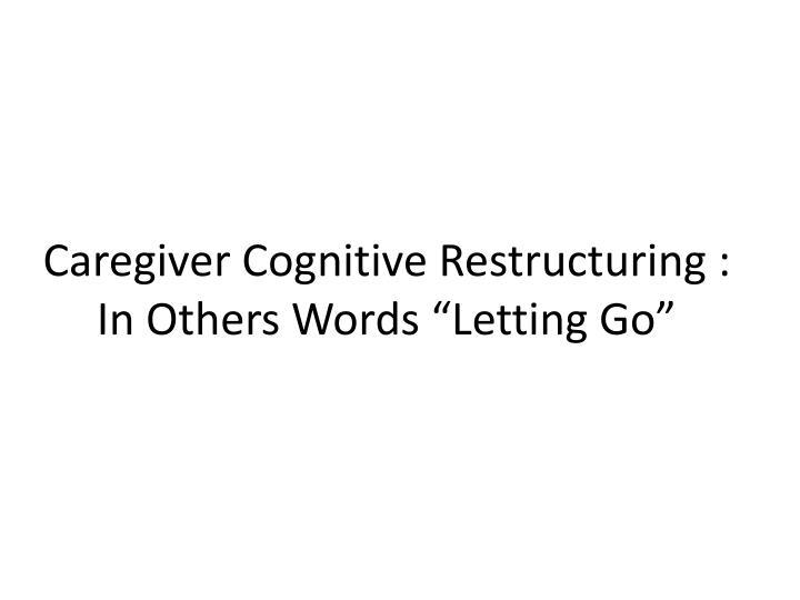 Caregiver Cognitive Restructuring :