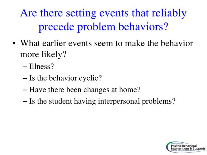 Are there setting events that reliably precede problem behaviors?