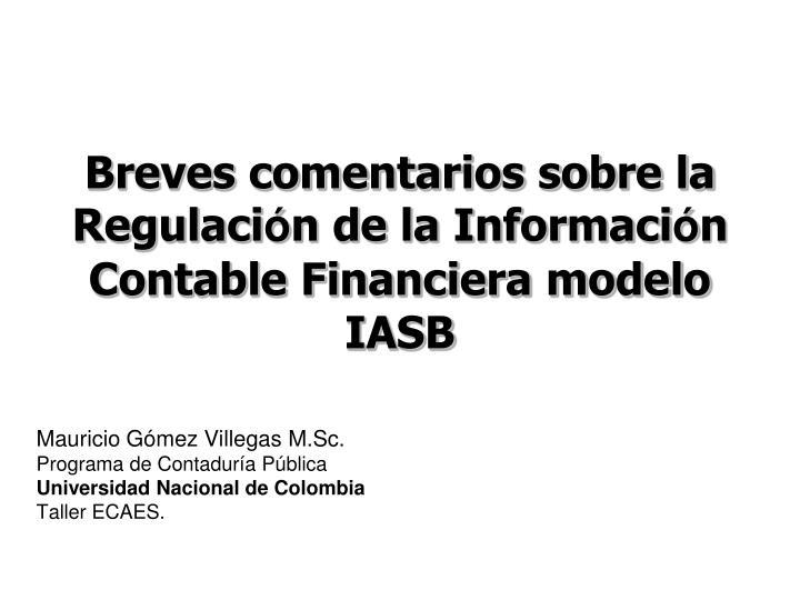 Breves comentarios sobre la regulaci n de la informaci n contable financiera modelo iasb