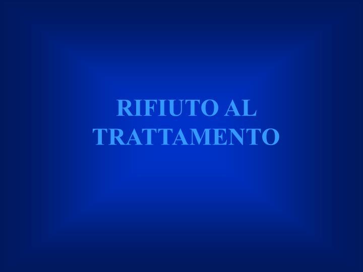 RIFIUTO AL TRATTAMENTO