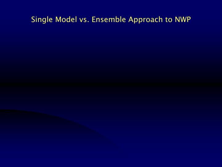 Single Model vs. Ensemble Approach to NWP