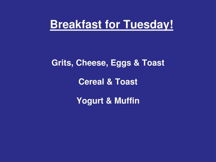 Breakfast for Tuesday!