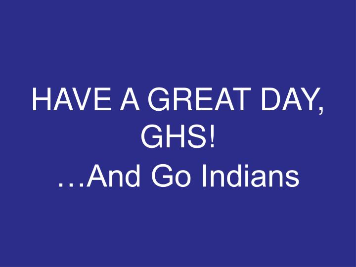 HAVE A GREAT DAY, GHS!
