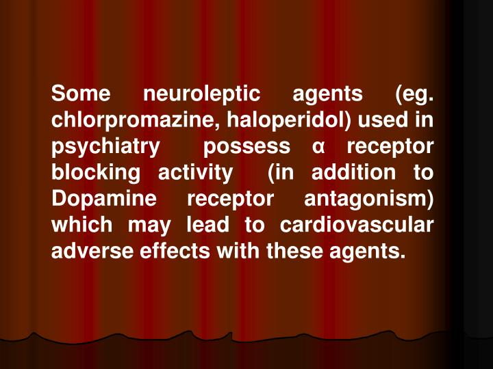 Some neuroleptic agents (eg. chlorpromazine, haloperidol) used in psychiatry  possess