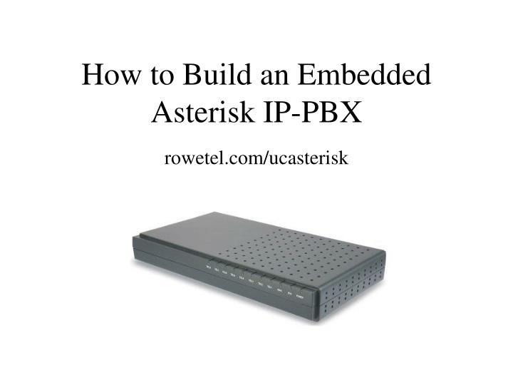 How to build an embedded asterisk ip pbx rowetel com ucasterisk