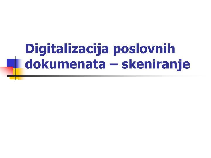 Digitalizacija poslovnih dokumenata skeniranje