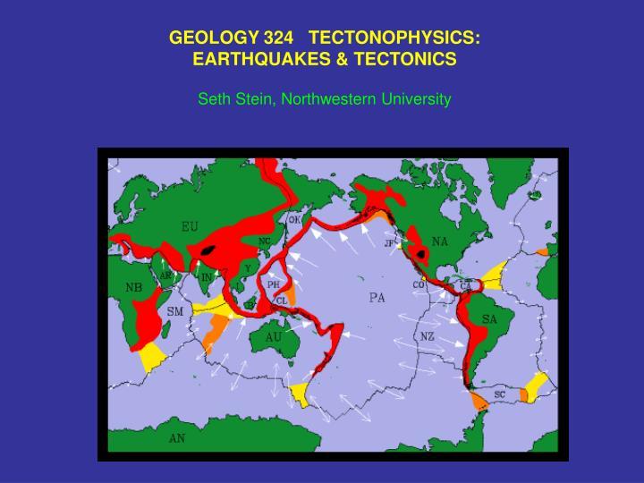 GEOLOGY 324   TECTONOPHYSICS: