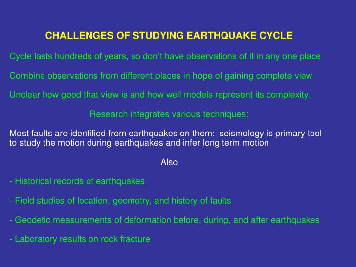 CHALLENGES OF STUDYING EARTHQUAKE CYCLE
