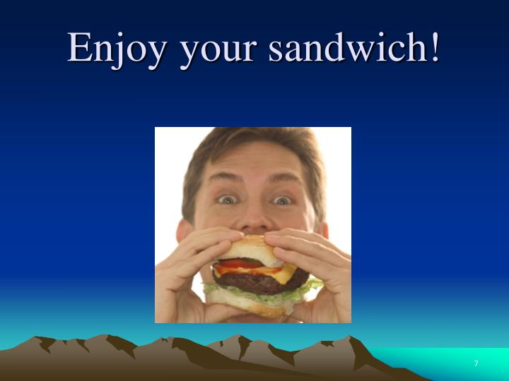 Enjoy your sandwich!