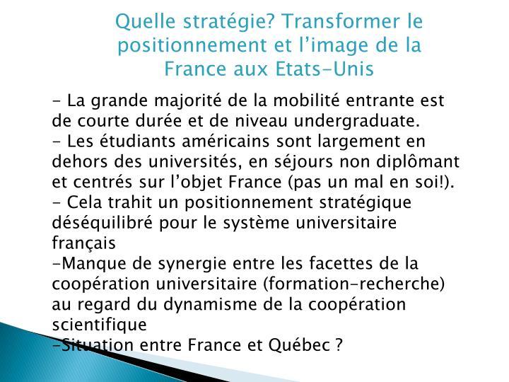 Quelle stratégie? Transformer le positionnement et l'image de la France aux Etats-Unis