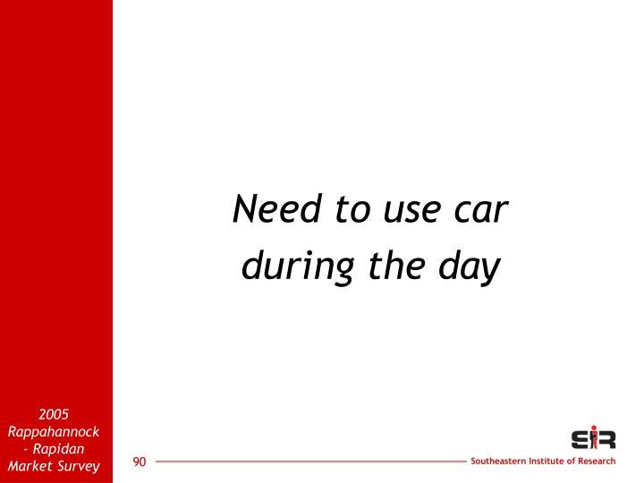 Need to use car
