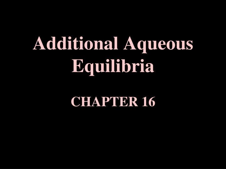 additional aqueous equilibria chapter 16 n.