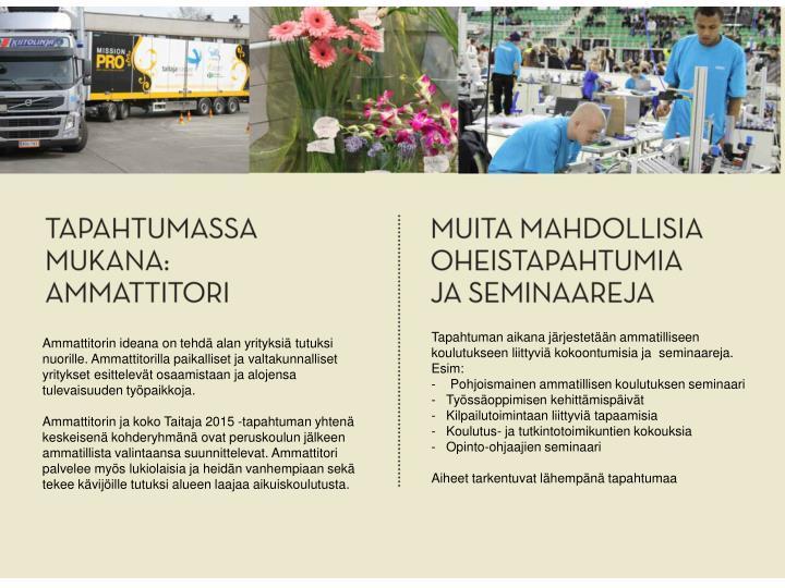 Tapahtuman aikana järjestetään ammatilliseen koulutukseen liittyviä kokoontumisia ja  seminaareja.