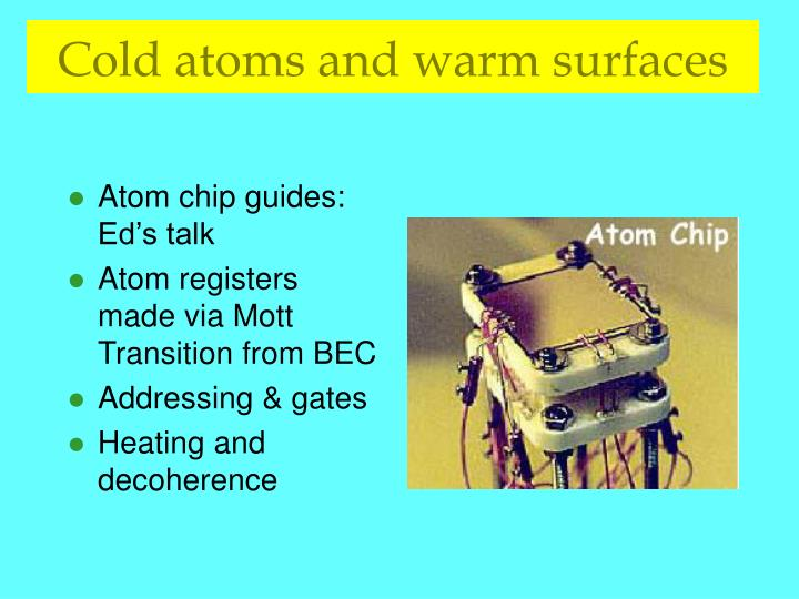 Cold atoms and warm surfaces