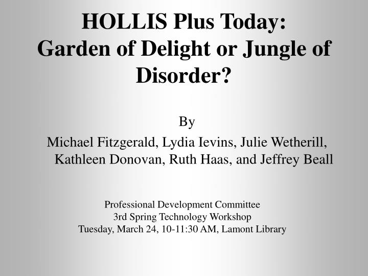 hollis plus today garden of delight or jungle of disorder n.