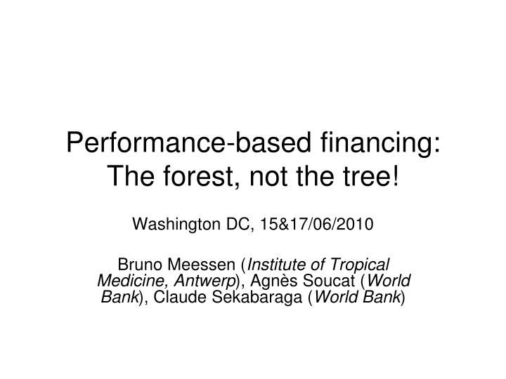 Performance based financing the forest not the tree