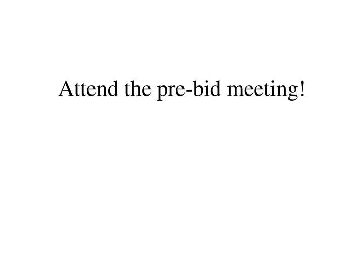 Attend the pre-bid meeting!
