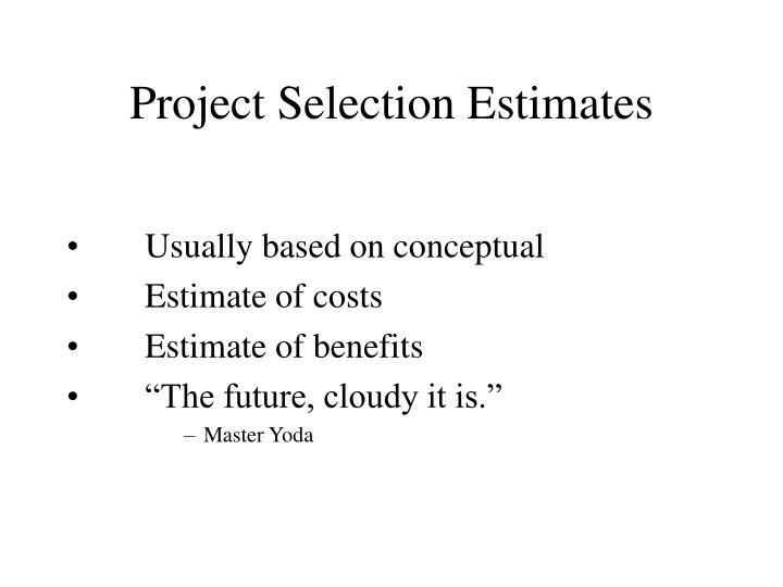 Project Selection Estimates