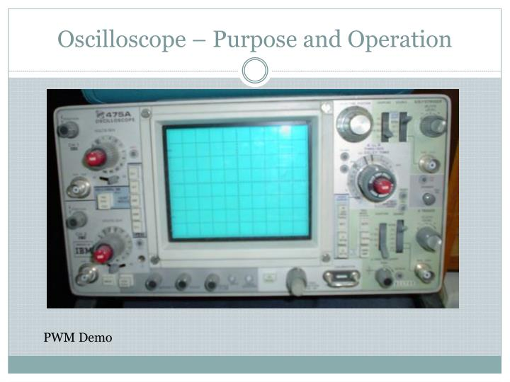 Oscilloscope – Purpose and Operation