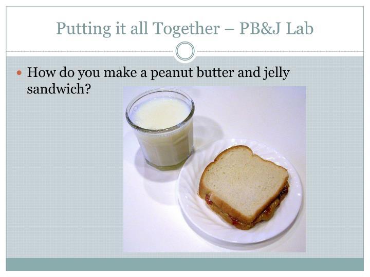 Putting it all Together – PB&J Lab
