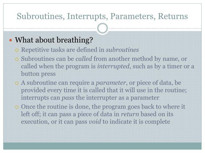 Subroutines, Interrupts, Parameters, Returns