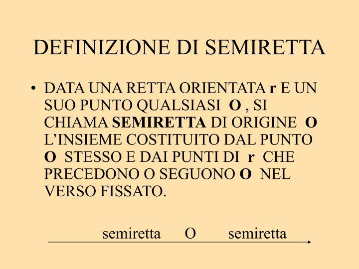 DEFINIZIONE DI SEMIRETTA