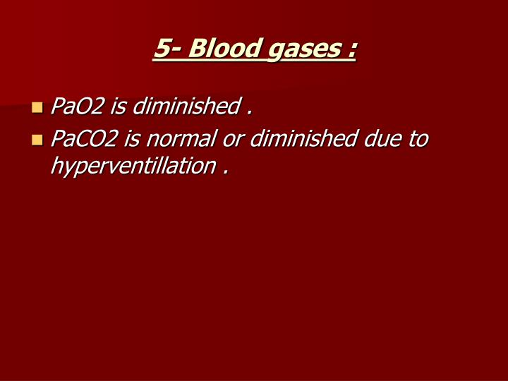 5- Blood gases :