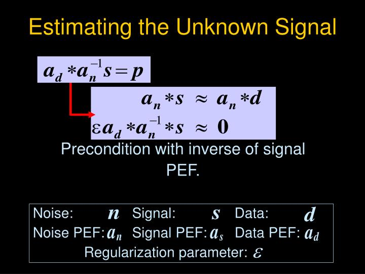 Precondition with inverse of signal PEF.