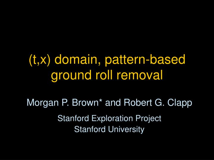 T x domain pattern based ground roll removal