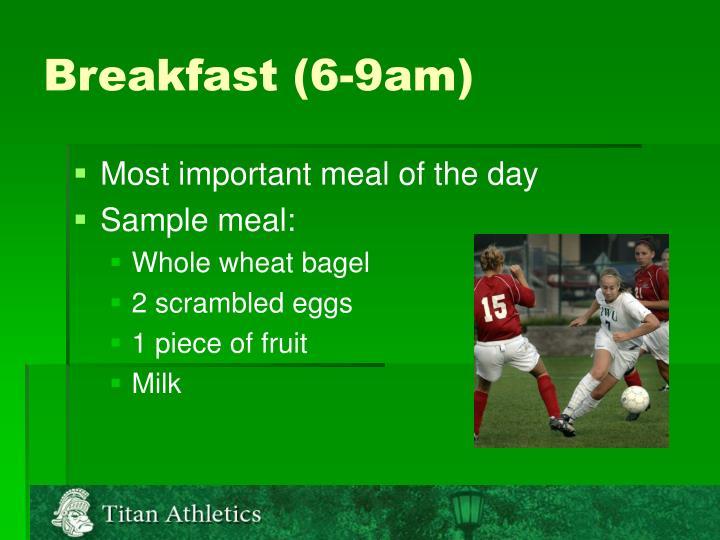 Breakfast (6-9am)
