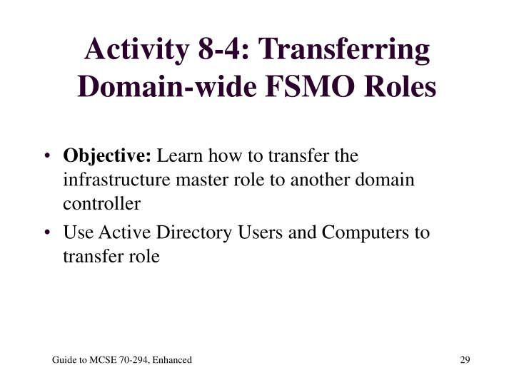 Activity 8-4: Transferring Domain-wide FSMO Roles